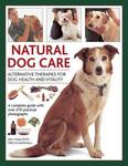 Natural Dog Care: Alternative Therapies for Dog Health and Vitality