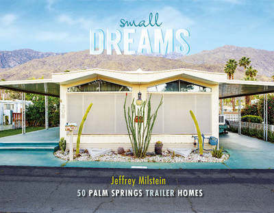 Small Dreams - 50 Palm Springs Trailer Homes