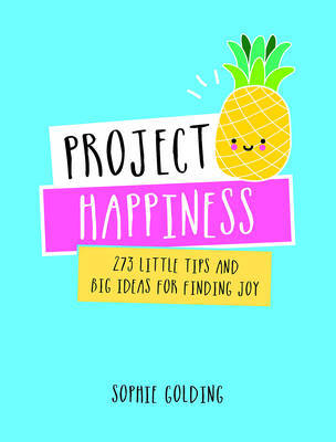 Project Happiness: 273 Little Tips and Big Ideas for Finding Joy
