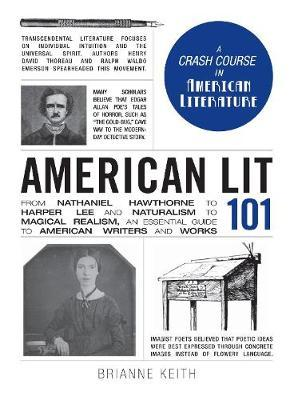 American Lit 101: From Nathaniel Hawthorne to Harper Lee and Naturalism to Magical Realism, an Essential Guide to American Writers and Works