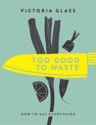 Too Good to Waste: Making Magic Out of Forgotten Food