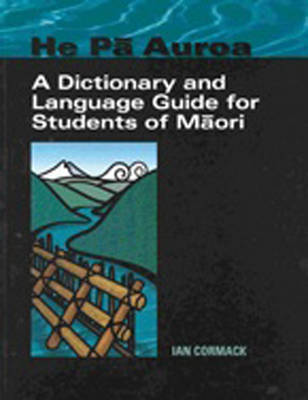 He Pa Auroa - A Dictionary and Language Guide for Students of Maori