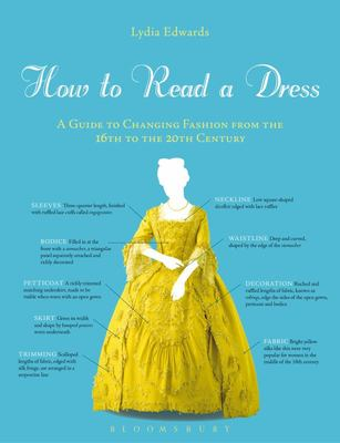 How to Read a Dress A Guide to Changing Fashion from the 16th to the 20th Century