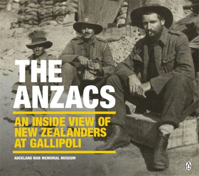 The ANZACs: An Inside View Of New Zealanders At Gallipoli