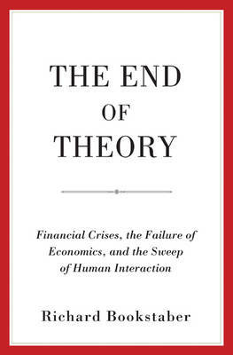 The End of Theory: Financial Crises, the Failure of Economics, and the Sweep of Human Interaction