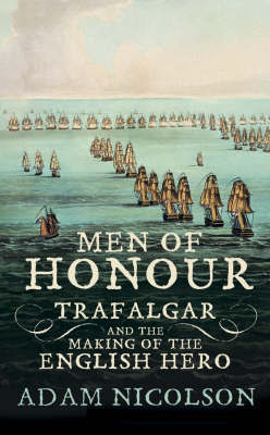 MEN OF HONOUR  : TRAFALGAR AND THE MAKING OF THE ENGLISH HERO