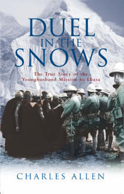 Duel in the Snows : The True Story of the Younghusband Mission to Lhasa