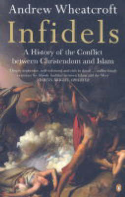 Infidels : A history of the conflict between Christendom and Islam