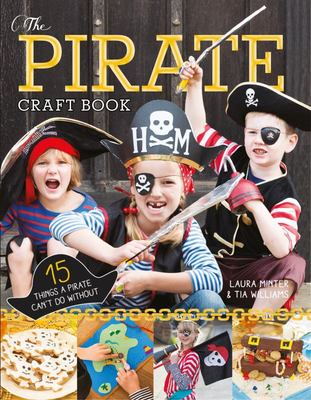 The Pirate Craft Book: 15 Things a Pirate Can't Do Without