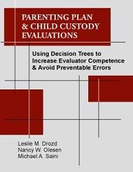 Parenting Plan & Child Custody Evaluations: Using Decision Trees to Increase Evaluator Competence & Avoid Preventable Errors
