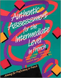Authentic Assessment for the Intermediate Level in French (No Audio Available)