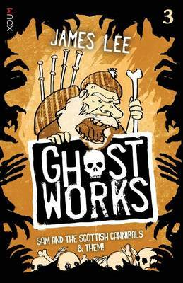 Sam and the Scottish Cannibals & Them! (Ghostworks #3)