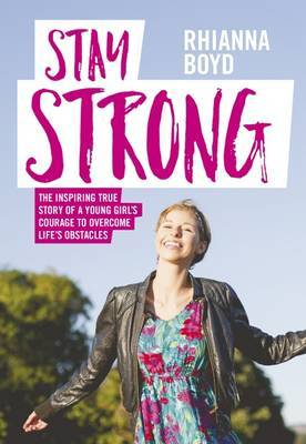 Stay Strong: The Inspiring True Story of a Young Girl's Courage to Overcome Life's Obstacles