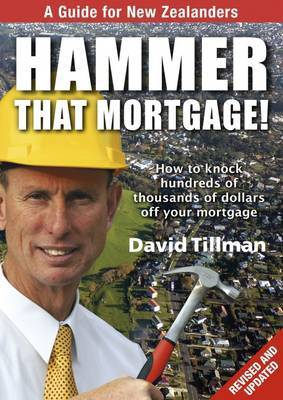 Hammer That Mortgage: How to Knock Hundreds of Thousands of Dollars off Your Mortgage
