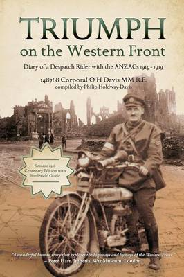 Triumph on the Western Front: Diary of a Despatch Rider with the ANZACs 1915-1919
