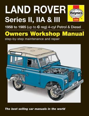 Land Rover Series II, Iia and III Petrol and Diesel Service and Repair Manual: 1958 to 1985
