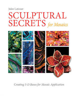 Sculptural Secrets for Mosaics: Creating 3-D Bases for Mosaic Application