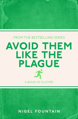 Avoid Them Like the Plague: A Book of Cliches