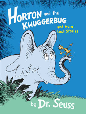 Horton and the Kwuggerbug and More Lost Stories (HB)