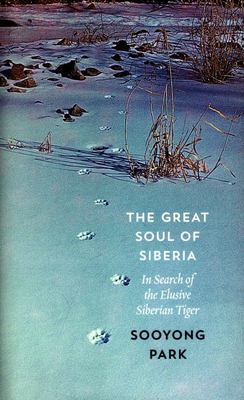 Great Soul of Siberia: In Search of the Elusive Siberian Tiger