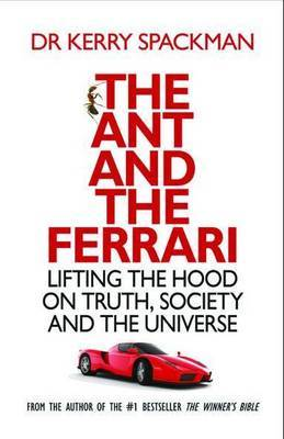 Ant and the Ferrari Lifting the Hood on Truth, Society and the Universe