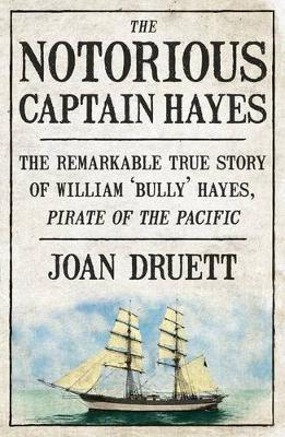 The Notorius Captain Hayes: The Remarkable True Story of the Pirate of the Pacific