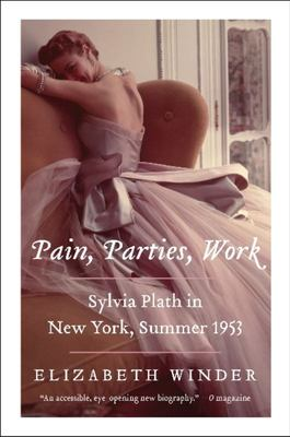 Pain, Parties, Work - Sylvia Plath in New York, Summer 1953