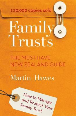 Family Trusts - The Must Have New Zealand Guide (2012 Edition)