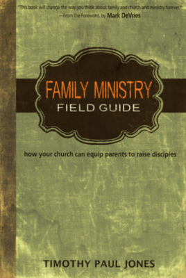 Family Ministry Field Guide: How the Church Can Equip Parents to Make Disciples