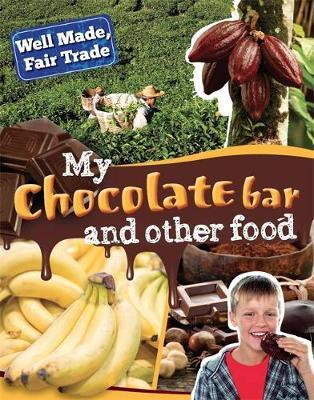 My Chocolate Bar and Other Food (Well Made, Fair Trade)
