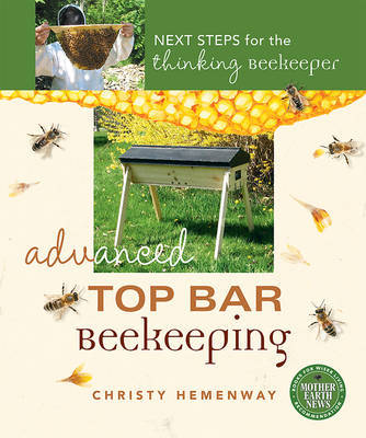 Advanced Top Bar Beekeeping : Next Steps for the thinking beekeeper