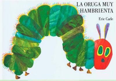 La Oruga Muy Hambrienta (The Very Hungry Caterpillar Spanish)