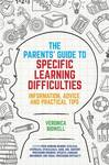 The Parent's Guide to Specific Learning Difficulties: Information, Advice and Practical Tips