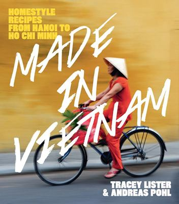 Made in Vietnam : Homestyle Recipes from Hanoi to Ho Chi Minh