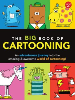 The Big Book of Cartooning: An Adventurous Journey into the Crazy, Zany World of Cartooning!