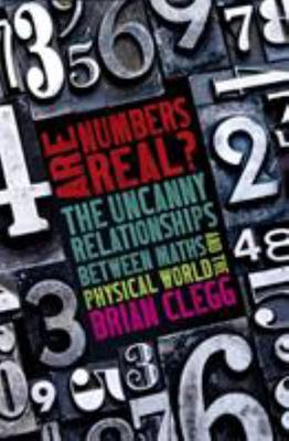 Are Numbers Real? The Uncanny Relationships Between Maths and the Physical World