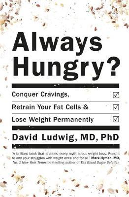 Always Hungry: Conquer Cravings, Retrain Your Fat Cells and Lose Weight Permanently