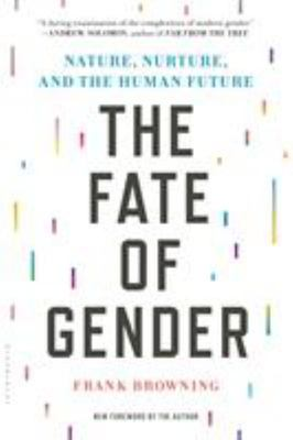 Fate of Gender : Nature, Nurture, and the Human Future