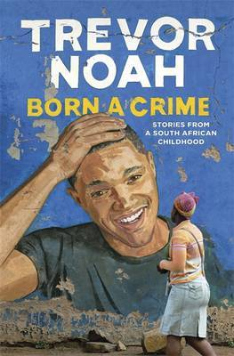 Born a Crime: And Other Third World Problems