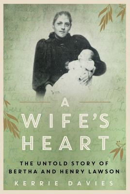 Wife's Heart The Untold Story of Bertha and Henry Lawson