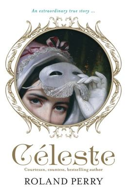 Celeste: The Parisian Courtesan Who Became a Countess and Bestselling Writer