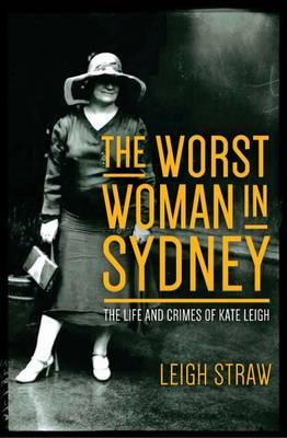 The Worst Woman in Sydney: The Life and Crimes of Kate Leigh