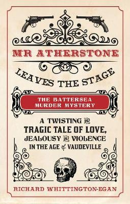 Mr Atherstone Leaves the Stage: A Twisting and Tragic Tale of Love, Jealousy and Violence in the Age of Vaudeville