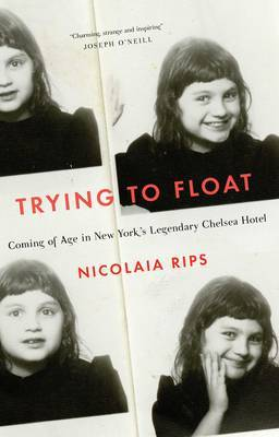 Trying to Float - Chronicles of a Girl in the Chelsea Hotel