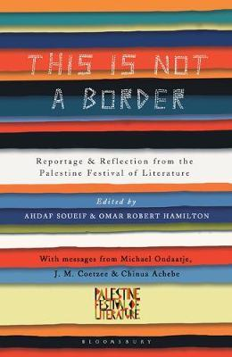This Is Not a Border: Reportage and Reflection from the Palestine Festival of Literature