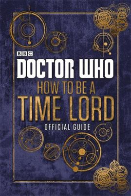 How to be a Time Lord: The Official Guide (Doctor Who)