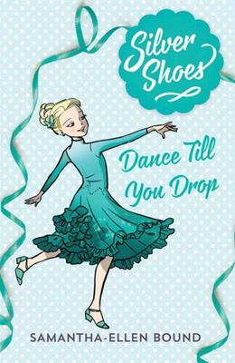 Dance Till You Drop (Silver Shoes #4)
