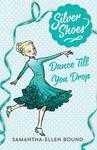 Dance Till You Drop (Silver Shoes #4)