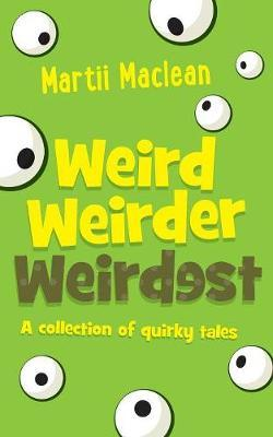 Weird Weirder Weirdest: A Collection of Quirky Tales