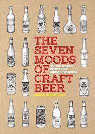 Seven Moods of Craft Beer : 350 Classic Modern Beers You Must Try